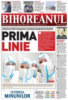 Nu ratați noul BIHOREANUL tipărit! Cum arată viaţa în linia întâi pentru oamenii curajoşi care ţin piept coronavirusului