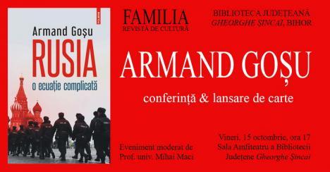 Eveniment cultural aparte: Armand Goșu, conferință și lansare de carte la Oradea