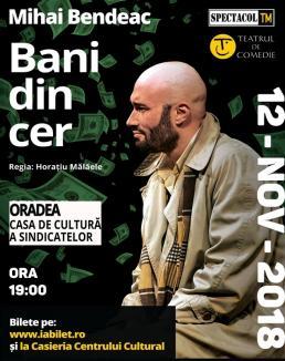 'Bani din cer' aduşi de Mihai Bendeac în Oradea