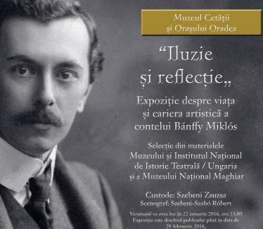 'Iluzie şi reflecţie', expoziţie despre viaţa şi cariera artistică a contelului Banffy Miklos în Cetate