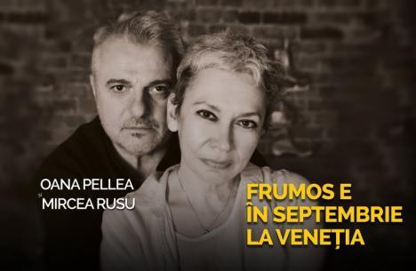 Oana Pellea şi Mircea Rusu, într-o comedie romantică, la Oradea: 'Frumos e în septembrie la Veneţia'